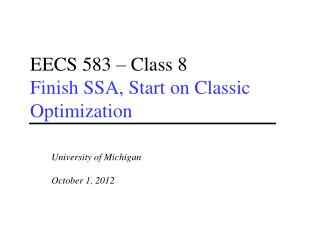 EECS 583 – Class 8 Finish SSA, Start on  Classic Optimization