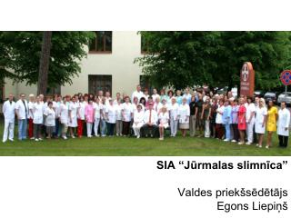 """SIA """"Jūrmalas slimnīca"""" Valdes priekšsēdētājs  Egons Liepiņš"""