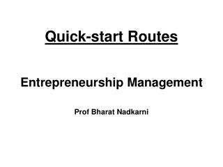 Quick-start Routes Entrepreneurship Management Prof Bharat Nadkarni