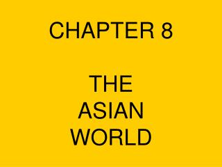 CHAPTER 8 THE  ASIAN  WORLD