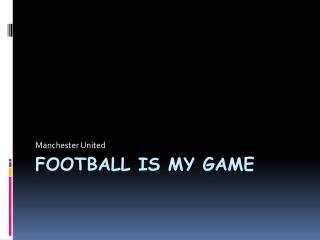 Football is my game