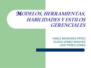 M ODELOS ,  HERRAMIENTAS, HABILIDADES Y ESTILOS GERENCIALES