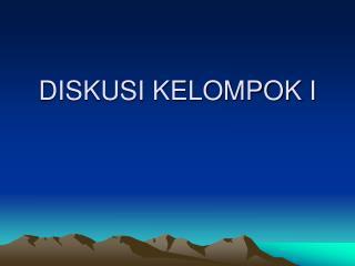 DISKUSI KELOMPOK I