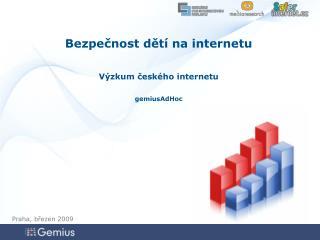 Bezpečnost dětí na internetu Výzkum českého internetu gemiusAdHoc