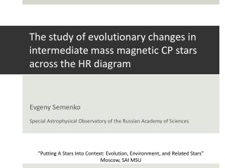 The study of evolutionary changes in intermediate mass magnetic CP stars across the HR diagram