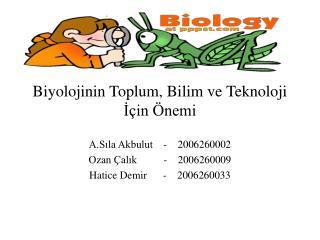 Biyolojinin Toplum, Bilim ve Teknoloji I in  nemi