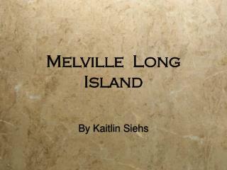 Melville  Long Island