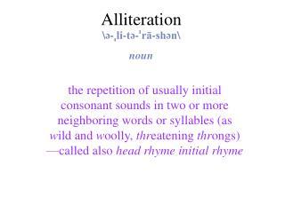 Alliteration \ə- ˌ li-tə- ˈ rā-shən\  noun