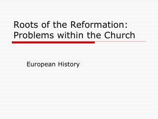 Roots of the Reformation: Problems within the Church
