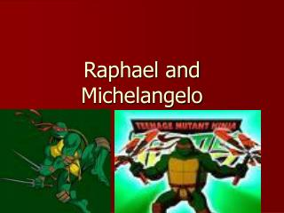 Raphael and Michelangelo