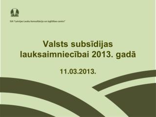 Valsts subsīdijas lauksaimniecībai 2013. gadā