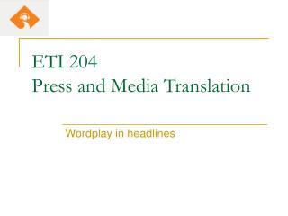 ETI 204 Press and Media Translation