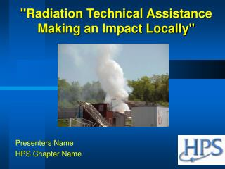 """""""Radiation Technical Assistance  Making an Impact Locally"""""""