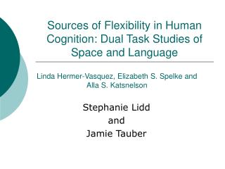 Sources of Flexibility in Human Cognition: Dual Task Studies of Space and Language