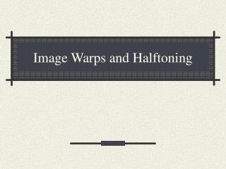 Image Warps and Halftoning