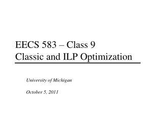 EECS 583 – Class 9 Classic and ILP Optimization