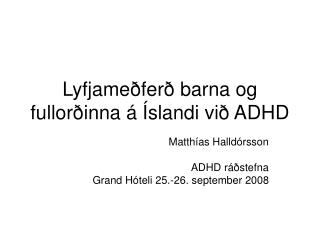 Lyfjameðferð barna og fullorðinna á Íslandi við ADHD