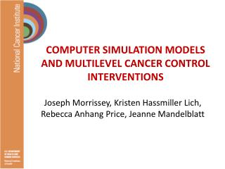 COMPUTER SIMULATION MODELS AND MULTILEVEL CANCER CONTROL INTERVENTIONS