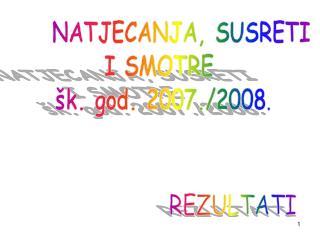 NATJECANJA, SUSRETI  I SMOTRE   šk. god. 2007./2008 .