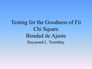 Testing for the Goodness of Fit Chi Square Bondad de Ajuste
