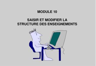 MODULE 10 SAISIR ET MODIFIER LA STRUCTURE DES ENSEIGNEMENTS