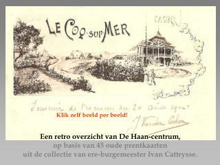 Een retro overzicht van De Haan-centrum,  op basis van 45 oude prentkaarten