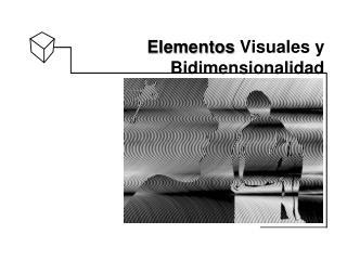 Elementos  Visuales y  Bidimensionalidad