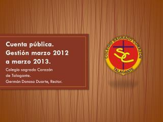 Cuenta pública. Gestión marzo 2012  a marzo 2013.