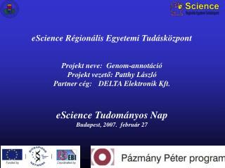 eScience Régionális Egyetemi Tudásközpont Projekt neve:  Genom - annotáció