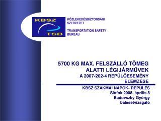 5700 KG MAX. FELSZÁLLÓ TÖMEG ALATTI LÉGIJÁRMŰVEK A 2007-202-4 REPÜLŐESEMÉNY  ELEMZÉSE
