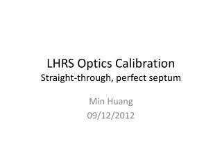 LHRS Optics Calibration Straight-through, perfect septum