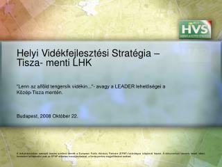 Helyi Vidékfejlesztési Stratégia – Tisza- menti LHK