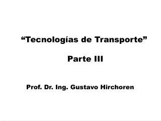 """""""Tecnologías de Transporte""""  Parte III"""