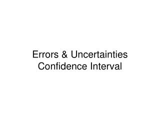 Errors & Uncertainties Confidence Interval
