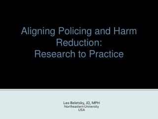 Aligning  Policing  and  Harm Reduction :  Research  to  Practice