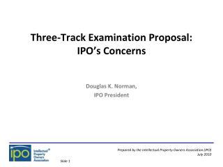 Three-Track Examination Proposal: IPO s Concerns