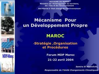 Mécanisme  Pour  un Développement Propre MAROC - Stratégie ,Organisation  et Procédures