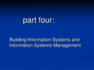 part four: Building Information Systems and Information Systems Management