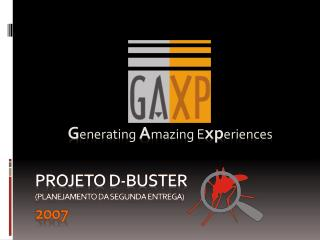 Projeto D-Buster  (Planejamento da segunda entrega) 2007