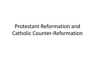 Protestant Reformation and Catholic Counter-Reformation