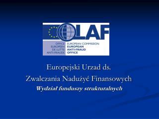 Europejski Urzad ds. Zwalczania Naduzyc Finansowych Wydzial funduszy strukturalnych