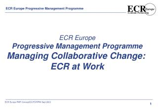 ECR Europe Progressive Management Programme Managing Collaborative Change:  ECR at Work