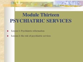 Module Thirteen  PSYCHIATRIC SERVICES