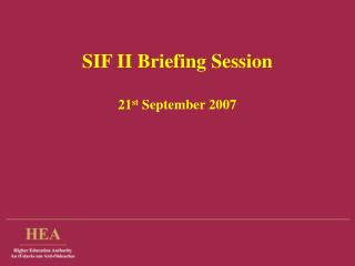 SIF II Briefing Session  21 st  September 2007