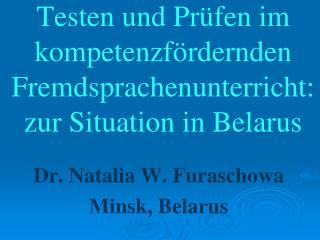 Testen  und  Prüfen im kompetenzfördernden Fremdsprachenunterricht:zur  Situation in Belarus