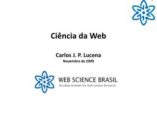 Ci�ncia  da  Web Carlos J. P. Lucena Novembro de 2009