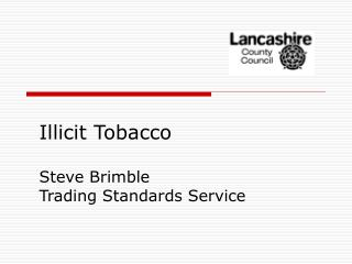 Illicit Tobacco Steve Brimble  Trading Standards Service