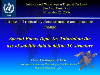 Topic 1: Tropical cyclone structure and structure change  Special Focus Topic 1a: Tutorial on the use of satellite data