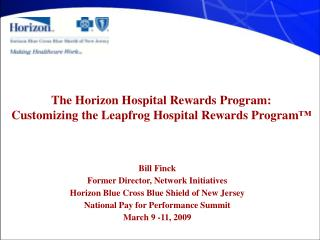 Bill Finck Former Director, Network Initiatives Horizon Blue Cross Blue Shield of New Jersey