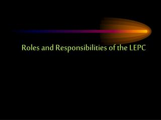 Roles and Responsibilities of the LEPC